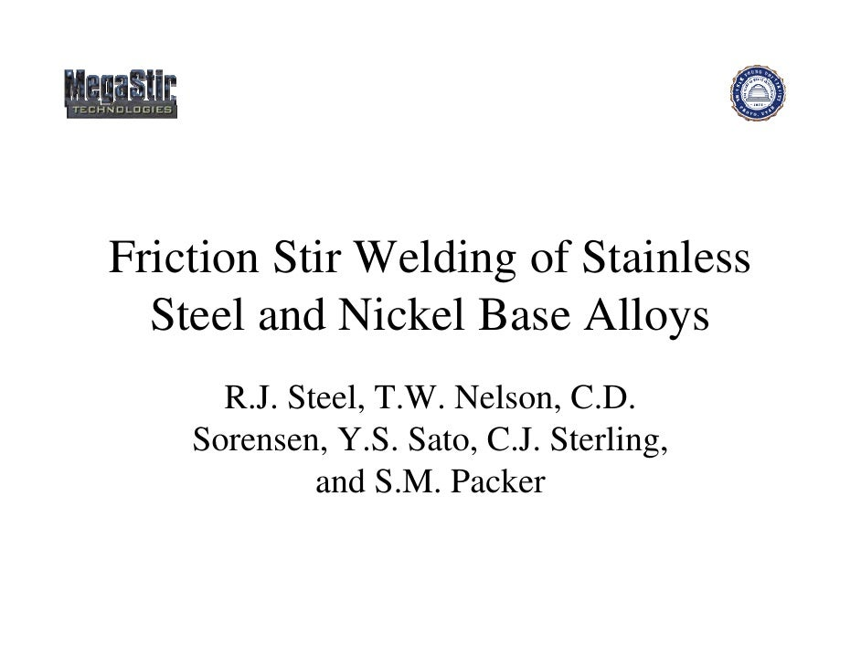 Friction Stir Welding of Stainless   Steel and Nickel Base Alloys       R.J. Steel, T.W. Nelson, C.D.     Sorensen, Y.S. S...