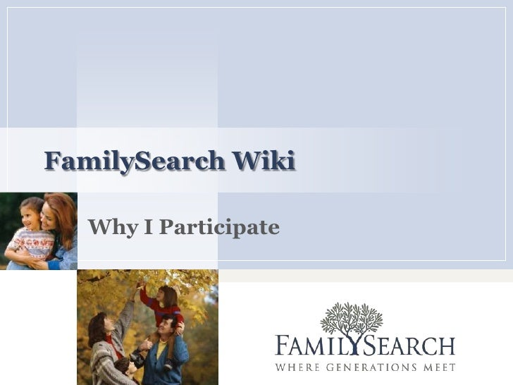 FamilySearch Wiki<br />Why I Participate<br />