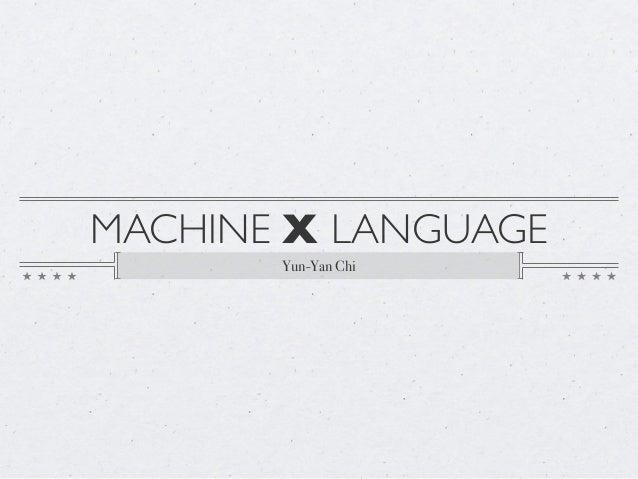 MACHINE X LANGUAGE Yun-Yan Chi