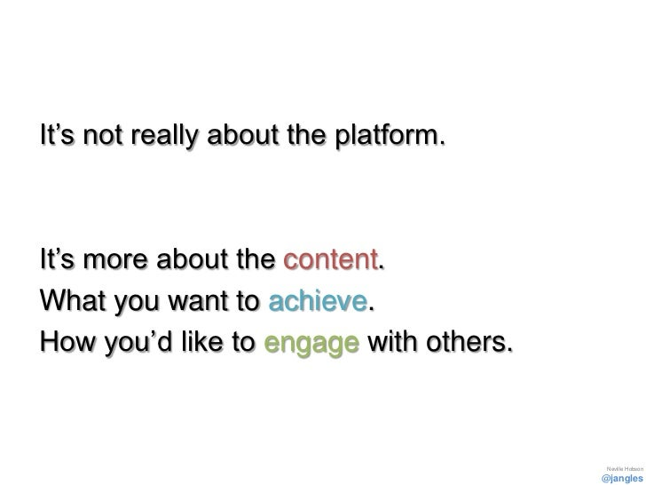 It's not really about the platform.It's more about the content.What you want to achieve.How you'd like to engage with othe...