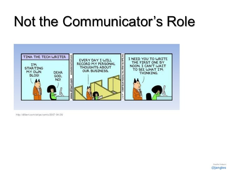 Not the Communicator's Rolehttp://dilbert.com/strips/comic/2007-04-26/                                               Nevil...