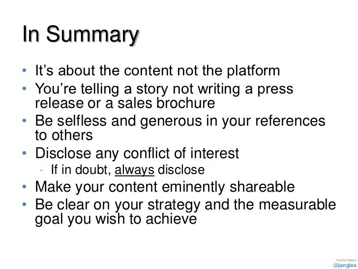 In Summary• It's about the content not the platform• You're telling a story not writing a press  release or a sales brochu...
