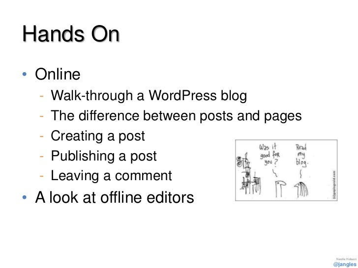 Hands On• Online  -   Walk-through a WordPress blog  -   The difference between posts and pages  -   Creating a post  -   ...