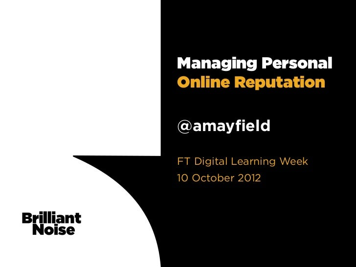 Managing PersonalOnline Reputation@amayfieldFT Digital Learning Week10 October 2012