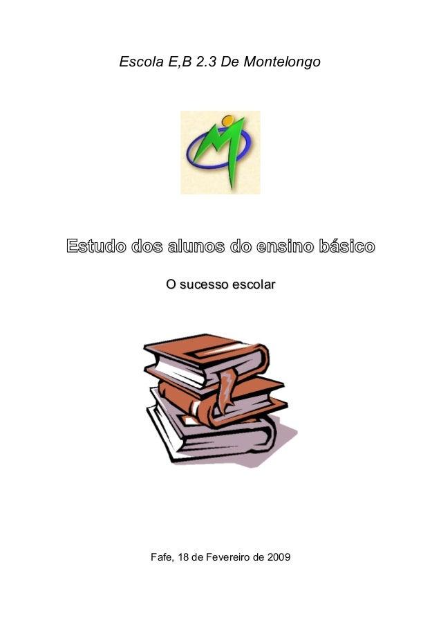 Escola E,B 2.3 De Montelongo Estudo dos alunos do ensino básicoEstudo dos alunos do ensino básico O sucesso escolarO suces...