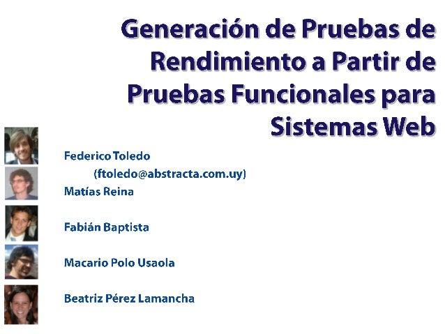 Agenda • Introducción y background – Functional Testing Automation – Performance Testing Automation – Motivación • Propues...