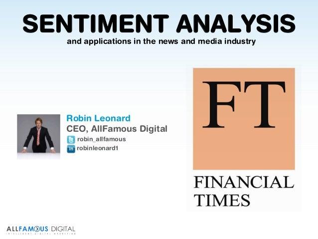 Robin Leonard CEO, AllFamous Digital robin_allfamous robinleonard1 SENTIMENT ANALYSISand applications in the news and medi...
