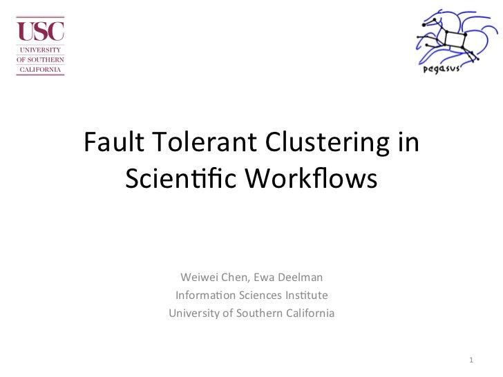 Fault Tolerant Clustering in    Scien2fic Workflows             Weiwei Chen, Ewa Deelman            Info...