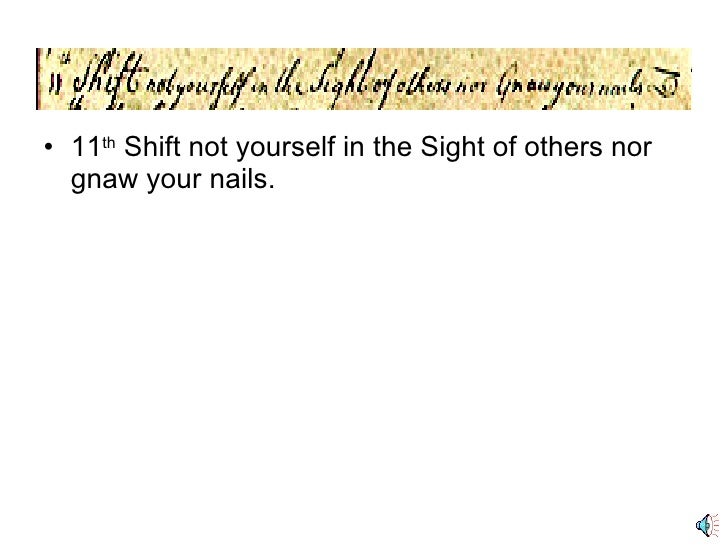 <ul><li>11 th  Shift not yourself in the Sight of others nor gnaw your nails. </li></ul>