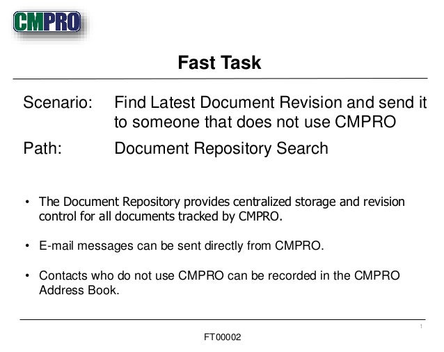 • The Document Repository provides centralized storage and revision control for all documents tracked by CMPRO. • E-mail m...