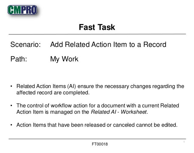• Related Action Items (AI) ensure the necessary changes regarding the affected record are completed. • The control of wor...