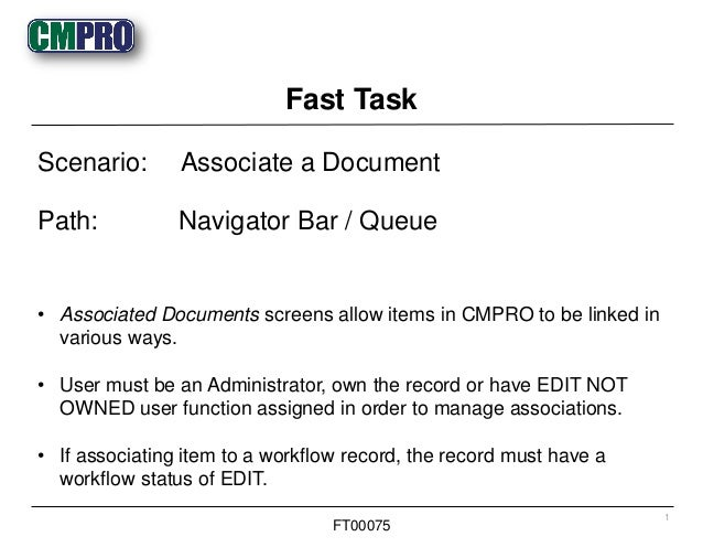 • Associated Documents screens allow items in CMPRO to be linked in various ways. • User must be an Administrator, own the...
