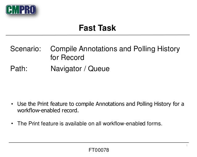 • Use the Print feature to compile Annotations and Polling History for a workflow-enabled record. • The Print feature is a...