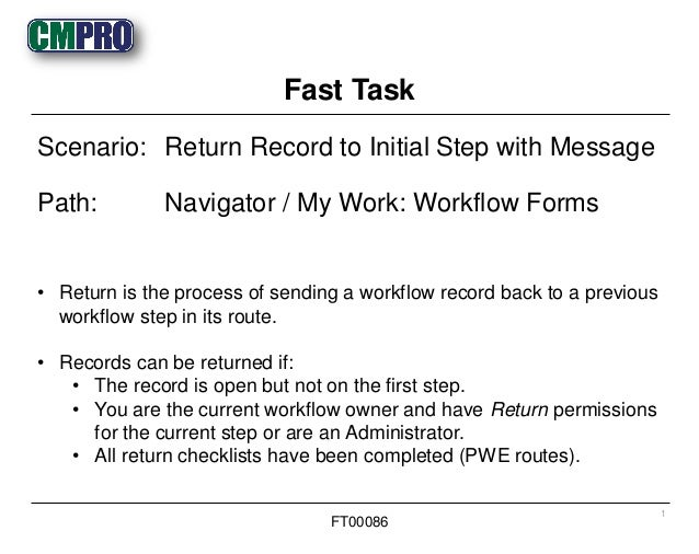 • Return is the process of sending a workflow record back to a previous workflow step in its route. • Records can be retur...