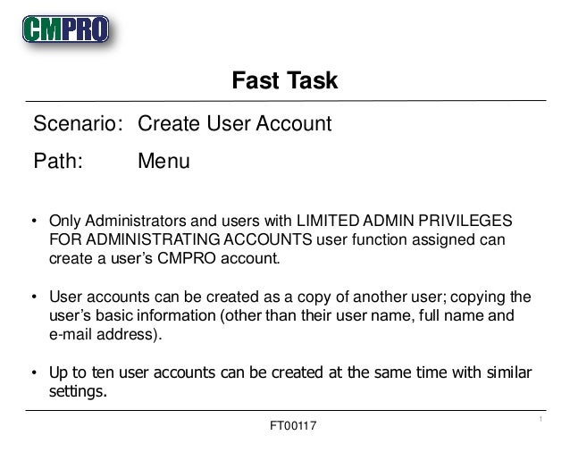 • Only Administrators and users with LIMITED ADMIN PRIVILEGES FOR ADMINISTRATING ACCOUNTS user function assigned can creat...