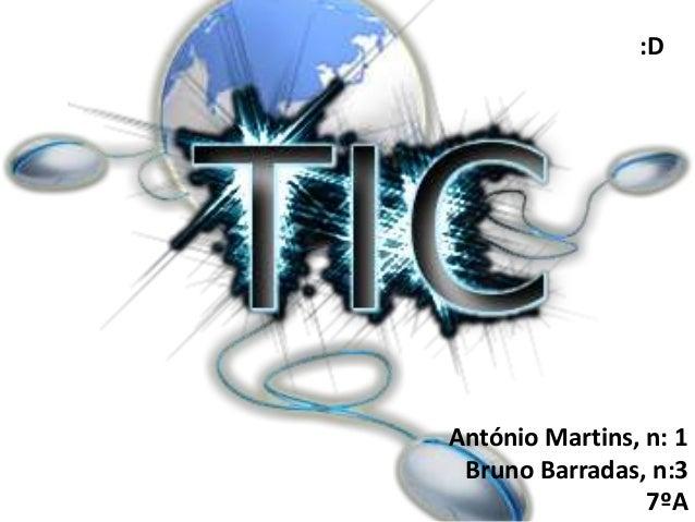António Martins, n: 1 Bruno Barradas, n:3 7ºA :D