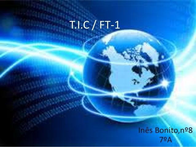 T.I.C / FT-1 Inês Bonito,nº8 7ºA