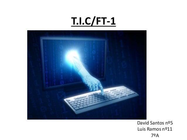 T.I.C/FT-1 David Santos nº5 Luis Ramos nº11 7ºA