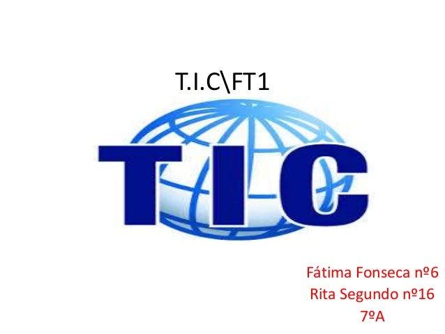 T.I.CFT1 Fátima Fonseca nº6 Rita Segundo nº16 7ºA
