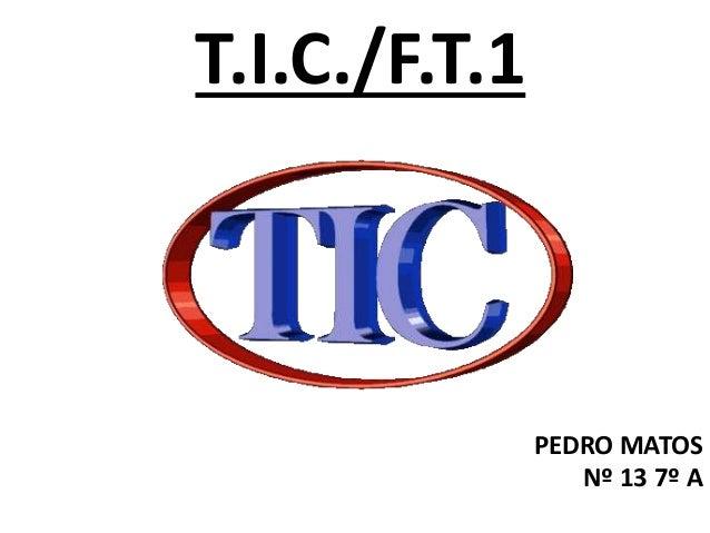 T.I.C./F.T.1 PEDRO MATOS Nº 13 7º A