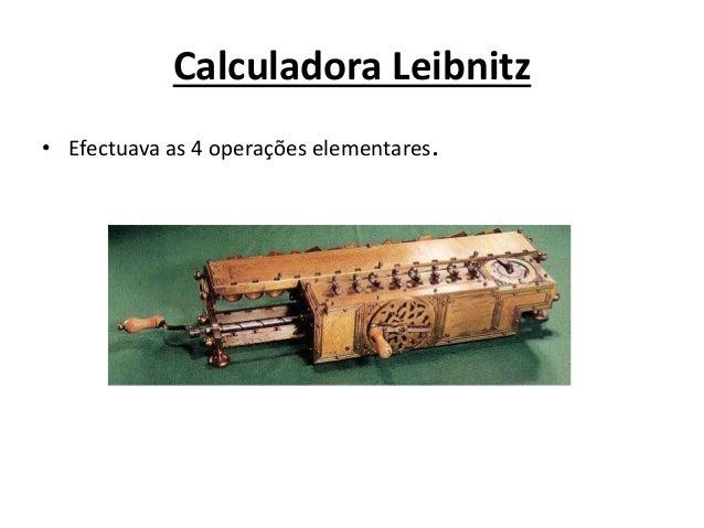 Calculadora Leibnitz • Efectuava as 4 operações elementares.