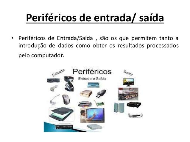 Periféricos de entrada/ saída • Periféricos de Entrada/Saída , são os que permitem tanto a introdução de dados como obter ...