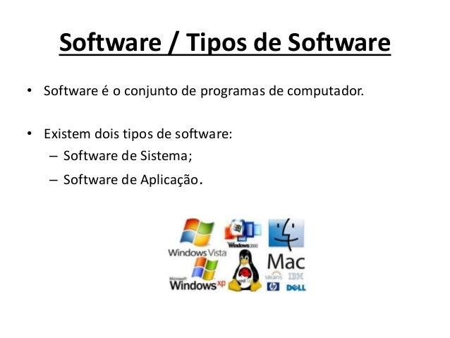 Software / Tipos de Software • Software é o conjunto de programas de computador. • Existem dois tipos de software: – Softw...