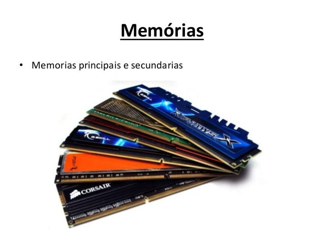 Memórias • Memorias principais e secundarias