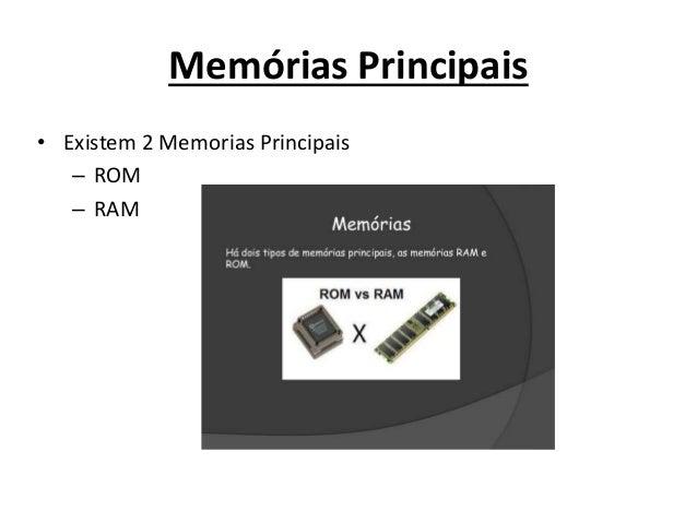 Memórias Principais • Existem 2 Memorias Principais – ROM – RAM
