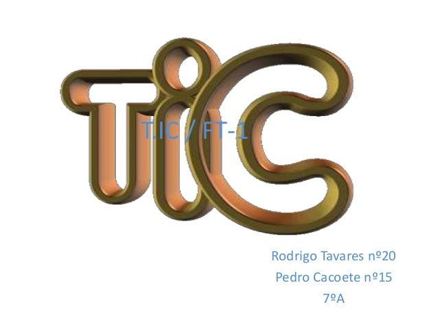 T.IC / FT-1 Rodrigo Tavares nº20 Pedro Cacoete nº15 7ºA
