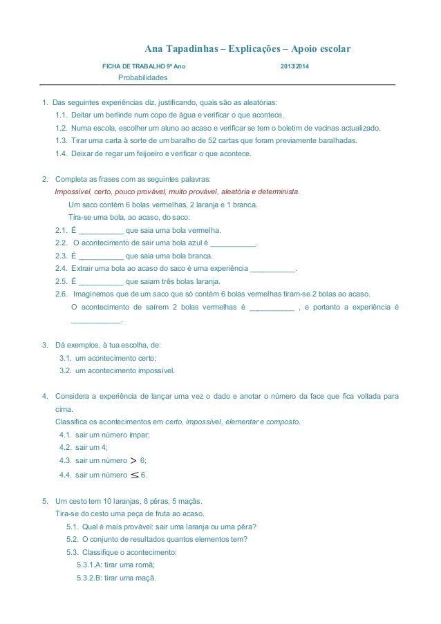 Ana Tapadinhas – Explicações – Apoio escolar FICHA DE TRABALHO 9º Ano 2013/2014 Probabilidades 1. Das seguintes experiênci...