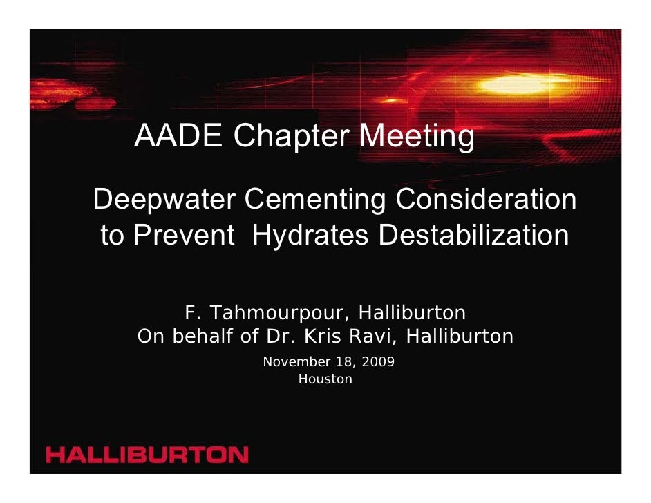 AADE Chapter Meeting Deepwater Cementing Consideration to Prevent Hydrates Destabilization         F. Tahmourpour, Hallibu...