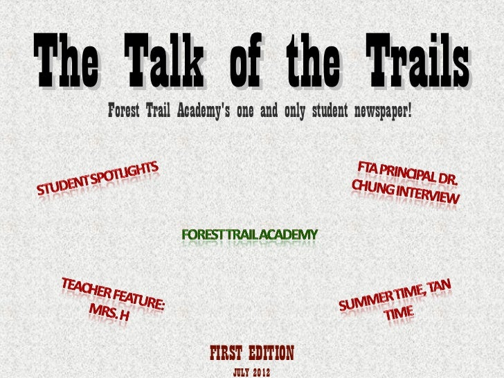 The Talk of the Trails   Forest Trail Academys one and only student newspaper!                     FIRST EDITION          ...