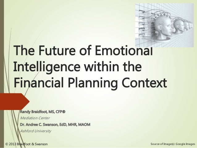 The Future of Emotional Intelligence within the Financial Planning Context Randy Braidfoot, MS, CFP® Mediation Center Dr. ...