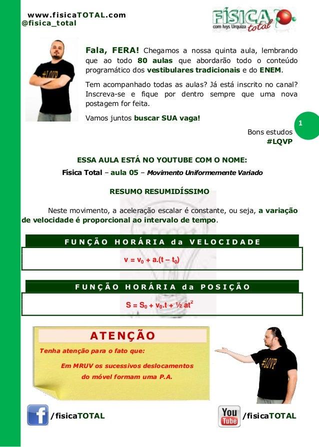 www.fisicaTOTAL.com@fisica_total                  Fala, FERA! Chegamos a nossa quinta aula, lembrando                  que...