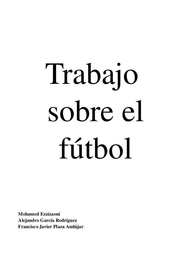 Trabajo            sobreel             fútbolMohamedEzzizaouiAlejandroGarcíaRodríguezFranciscoJavierPlazaAndújar