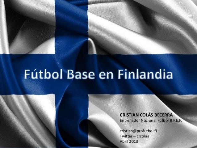 CRISTIAN COLÁS BECERRAEntrenador Nacional Fútbol R.F.E.F.cristian@profutbol.fiTwitter – crcolasAbril 2013