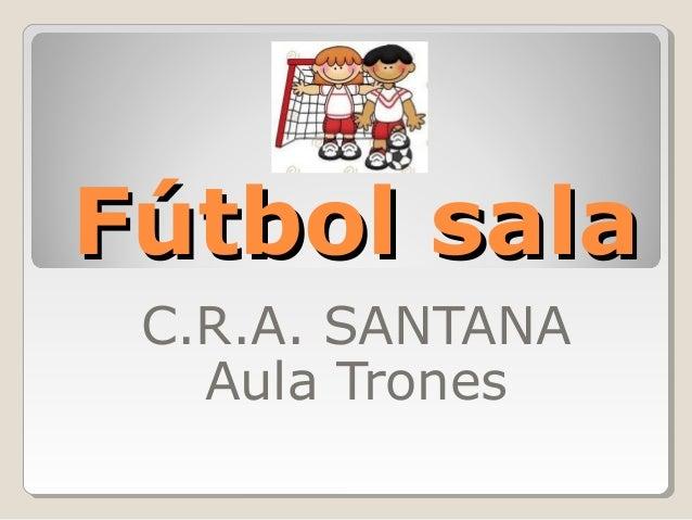 Fútbol sala C.R.A. SANTANA   Aula Trones