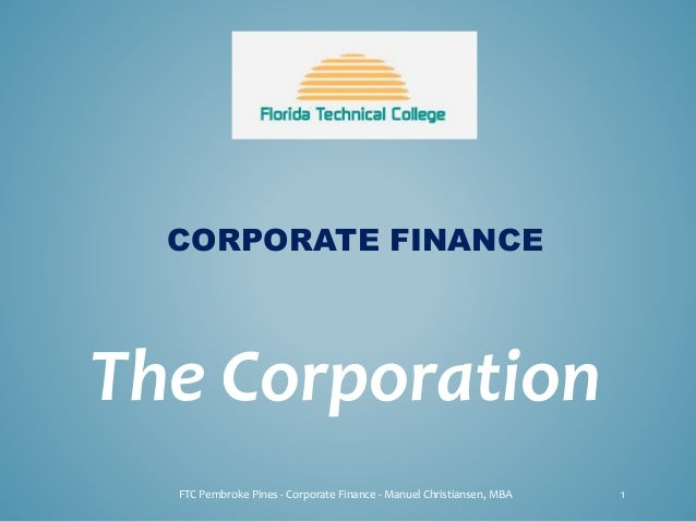 CORPORATE FINANCE The Corporation FTC Pembroke Pines - Corporate Finance - Manuel Christiansen, MBA 1