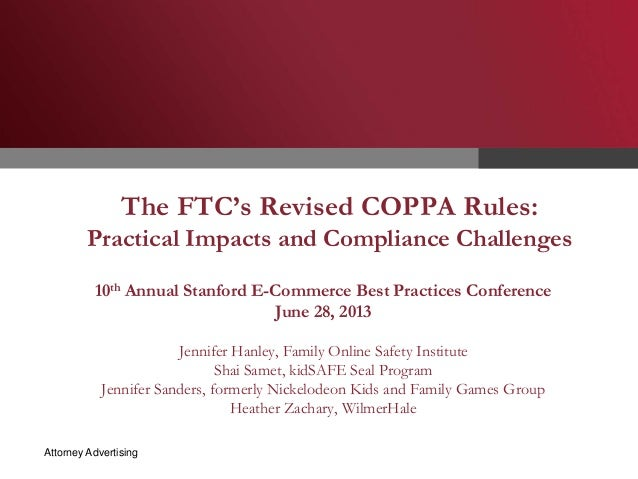 The FTC's Revised COPPA Rules:  Practical Impacts and Compliance Challenges 10th Annual Stanford E-Commerce Best Practices...
