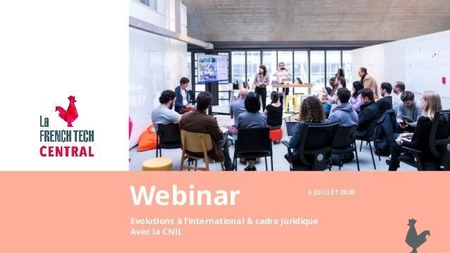 Webinar Evolutions à l'international & cadre juridique Avec la CNIL 6 JUILLET 2020