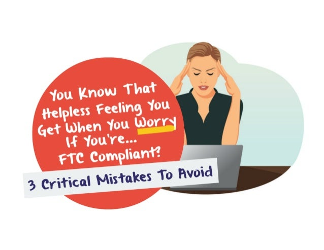 FTC Compliance - You Know That Helpless Feeling You Get When You Worry If You're FTC Compliant?
