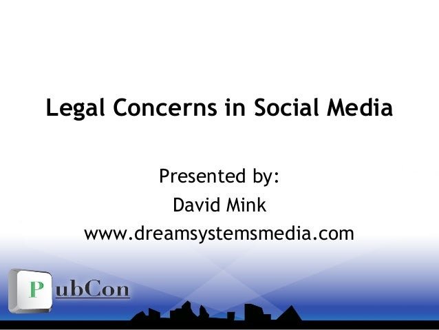 Legal Concerns in Social Media Presented by: David Mink www.dreamsystemsmedia.com