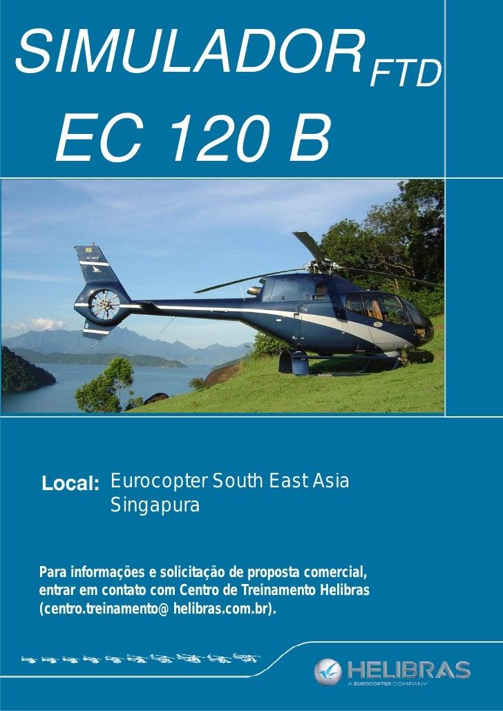 SIMULADOR FTD EC 120 B             14/05 a 18/05/2012           Eurocopter South East Asia           SingapuraPara informa...
