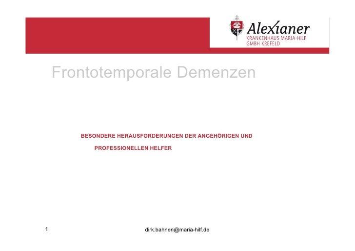 Frontotemporale Demenzen       BESONDERE HERAUSFORDERUNGEN DER ANGEHÖRIGEN UND          PROFESSIONELLEN HELFER1           ...