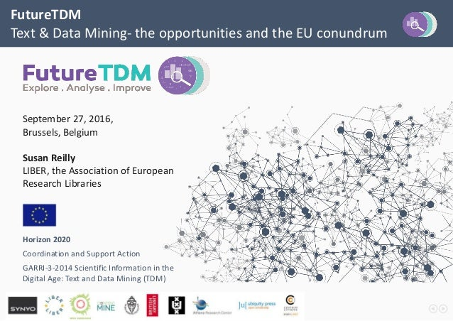 FutureTDM Text & Data Mining- the opportunities and the EU conundrum September 27, 2016, Brussels, Belgium Susan Reilly LI...