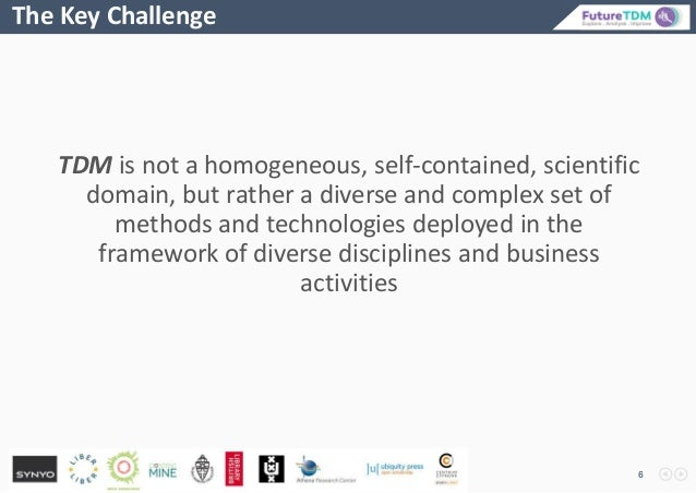 TDM is not a homogeneous, self-contained, scientific domain, but rather a diverse and complex set of methods and technolog...