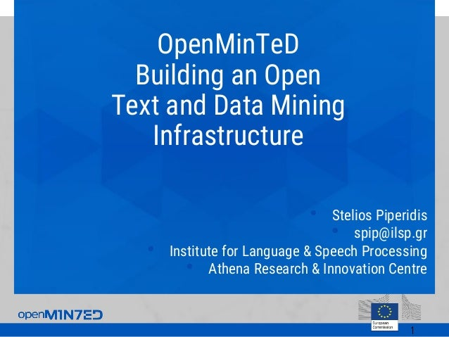 OpenMinTeD Building an Open Text and Data Mining Infrastructure • Stelios Piperidis • spip@ilsp.gr • Institute for Languag...