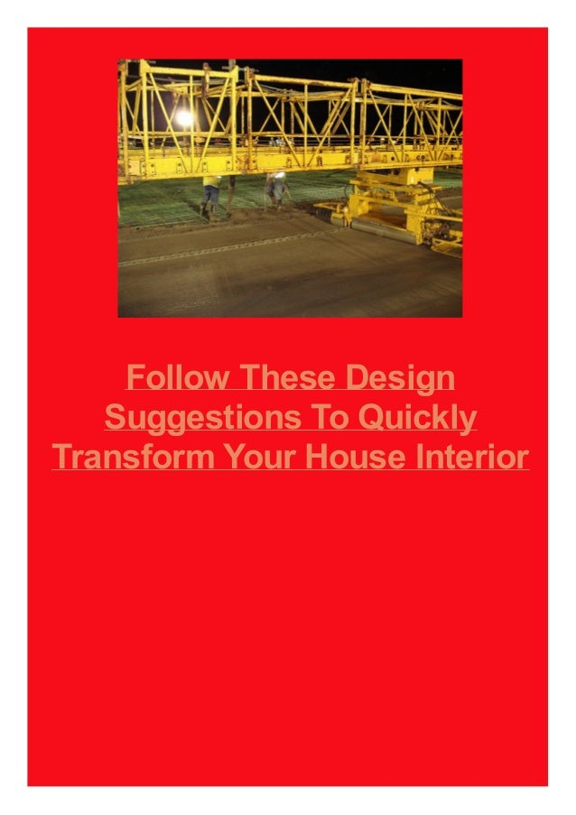 Follow These Design Suggestions To Quickly Transform Your House Interior