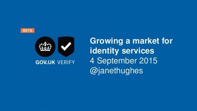 GDSGOV.UK Verify Growing a market for identity services 4 September 2015 @janethughes